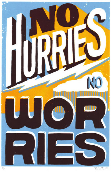 BT Livemore 'No Hurries, No Worries' Edition of 30 Size: 12 x 18 Inches $15 Each