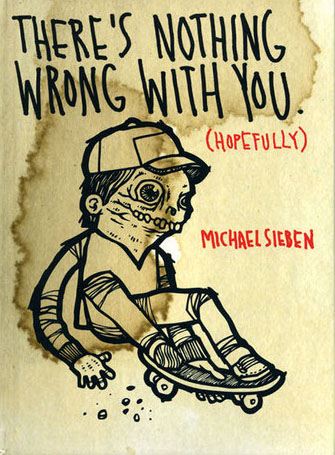 Michael Sieben 'There's Nothing Wrong With You (Hopefully)' 96 Page Book $25 Each