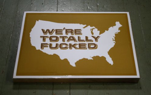 Ryan Jacob Smith 'We're Totally Fucked' 2nd Edition of 100 Size: 24 x 18 Inches $40 Each