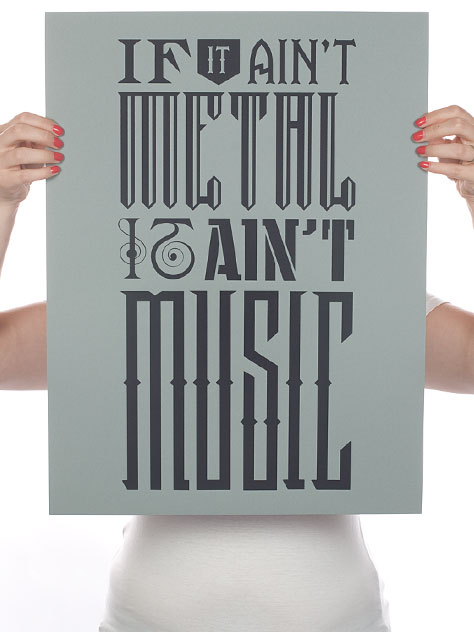 Threadless 'If It Ain't Metal It Ain't Music' Edition of 250 Size: 18 x 24 Inches $10 Each